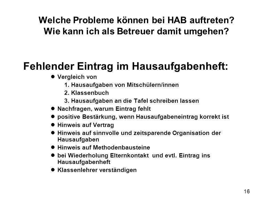 16 Welche Probleme können bei HAB auftreten? Wie kann ich als Betreuer damit umgehen? Fehlender Eintrag im Hausaufgabenheft: Vergleich von 1.Hausaufga