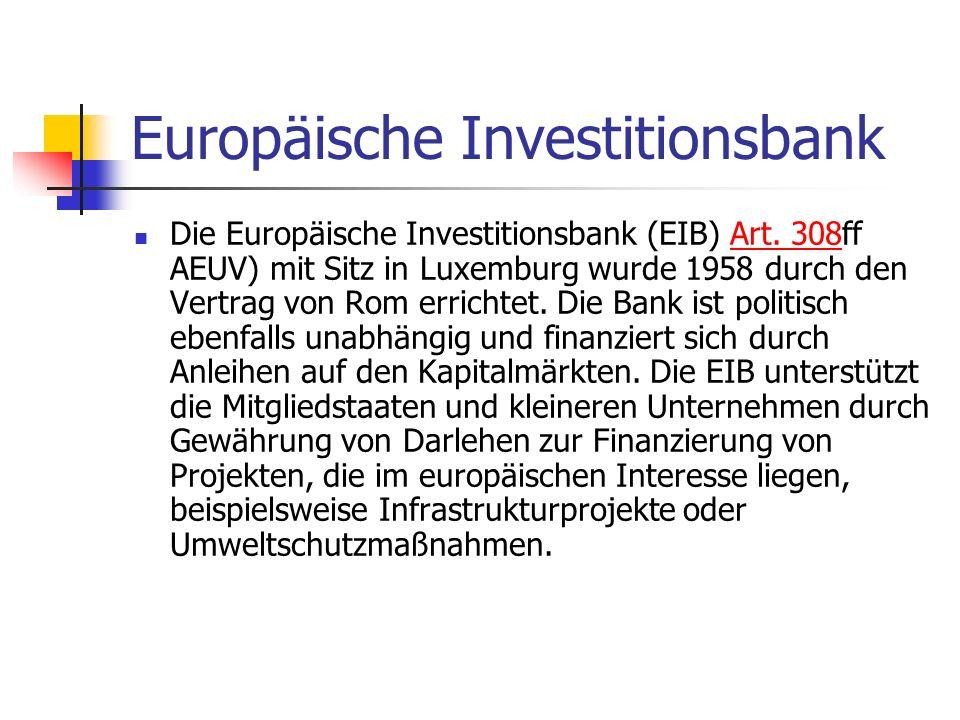 Europäische Investitionsbank Die Europäische Investitionsbank (EIB) Art. 308ff AEUV) mit Sitz in Luxemburg wurde 1958 durch den Vertrag von Rom errich