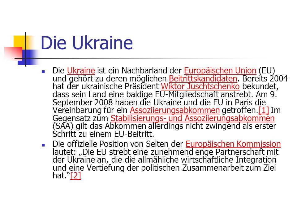 Die Ukraine Die Ukraine ist ein Nachbarland der Europäischen Union (EU) und gehört zu deren möglichen Beitrittskandidaten. Bereits 2004 hat der ukrain