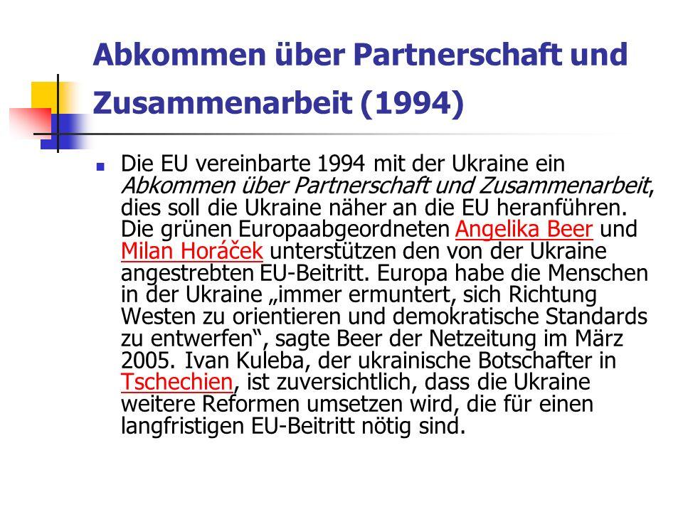 Abkommen über Partnerschaft und Zusammenarbeit (1994) Die EU vereinbarte 1994 mit der Ukraine ein Abkommen über Partnerschaft und Zusammenarbeit, dies