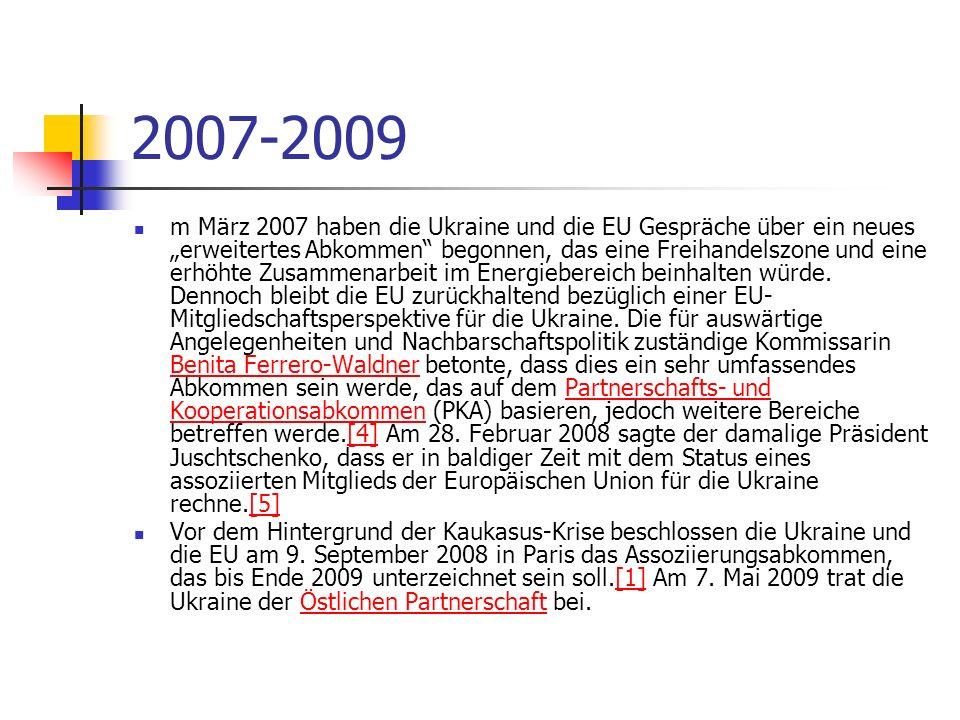 2007-2009 m März 2007 haben die Ukraine und die EU Gespräche über ein neues erweitertes Abkommen begonnen, das eine Freihandelszone und eine erhöhte Z