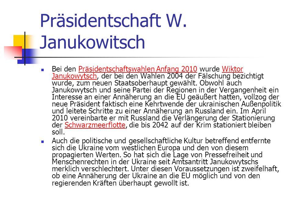 Präsidentschaft W. Janukowitsch Bei den Präsidentschaftswahlen Anfang 2010 wurde Wiktor Janukowytsch, der bei den Wahlen 2004 der Fälschung bezichtigt