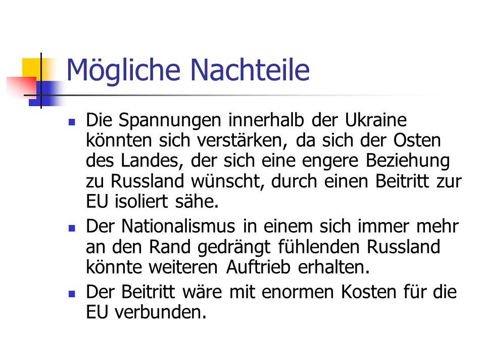 Mögliche Nachteile Die Spannungen innerhalb der Ukraine könnten sich verstärken, da sich der Osten des Landes, der sich eine engere Beziehung zu Russl