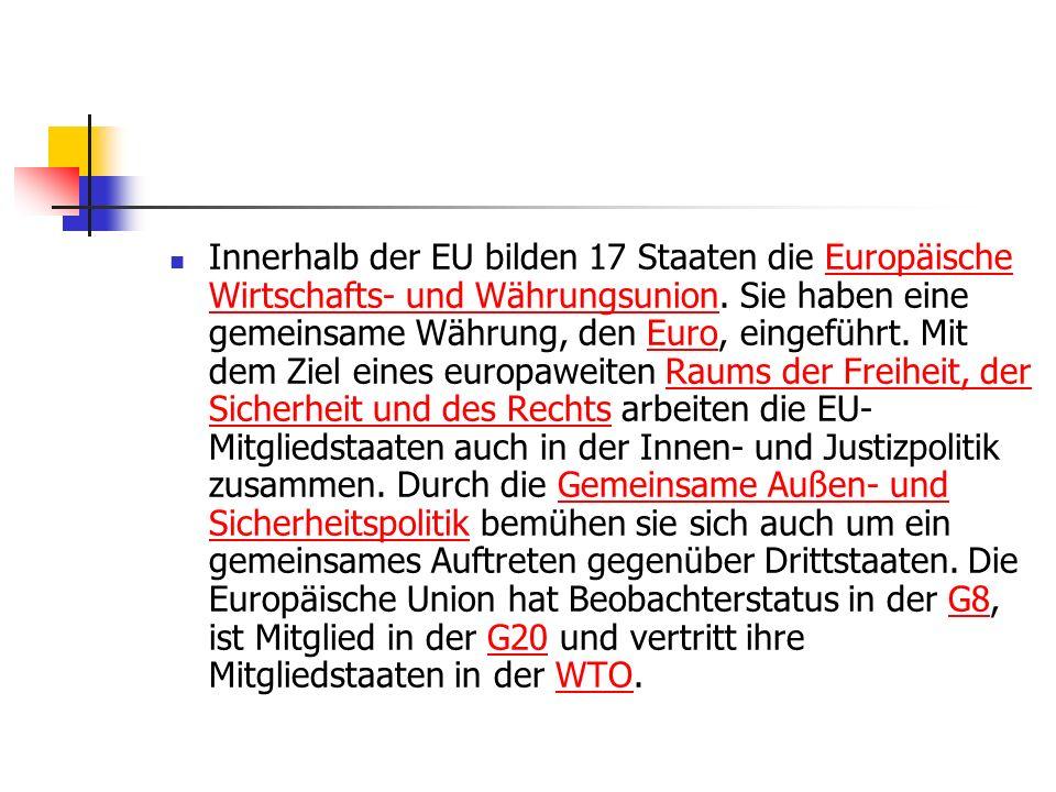 Innerhalb der EU bilden 17 Staaten die Europäische Wirtschafts- und Währungsunion. Sie haben eine gemeinsame Währung, den Euro, eingeführt. Mit dem Zi