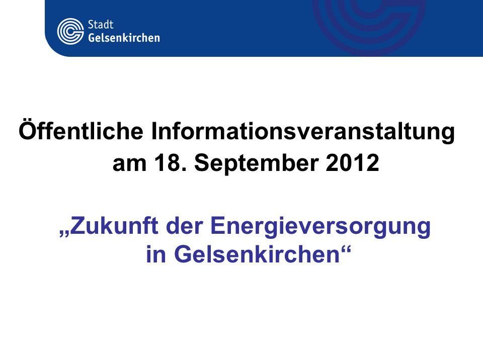 Öffentliche Informationsveranstaltung am 18. September 2012 Zukunft der Energieversorgung in Gelsenkirchen