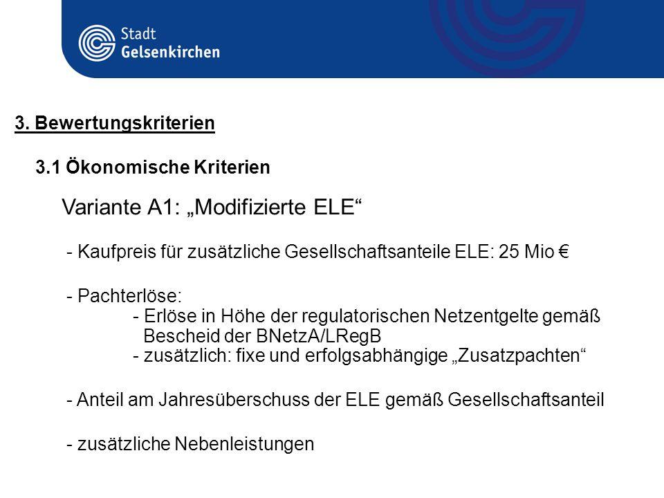 3.1 Ökonomische Kriterien 3. Bewertungskriterien Variante A1: Modifizierte ELE - Kaufpreis für zusätzliche Gesellschaftsanteile ELE: 25 Mio - Pachterl