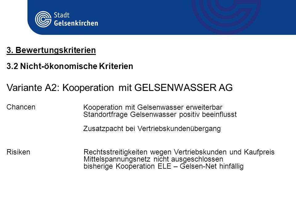 3.2 Nicht-ökonomische Kriterien 3. Bewertungskriterien Variante A2: Kooperation mit GELSENWASSER AG Chancen Kooperation mit Gelsenwasser erweiterbar S