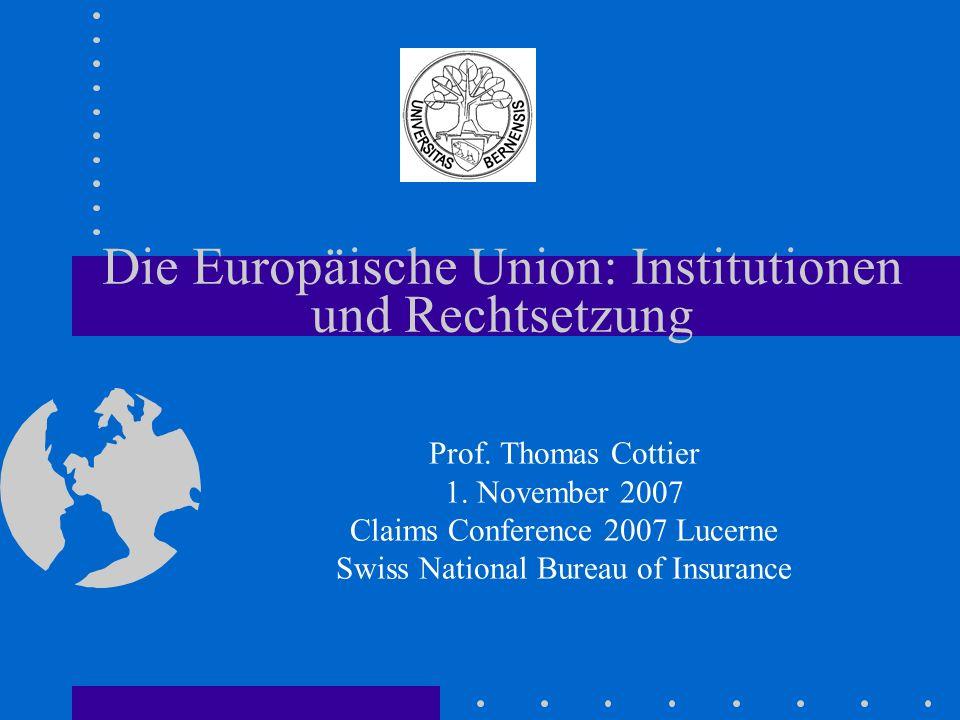 Die Europäische Union: Institutionen und Rechtsetzung Prof. Thomas Cottier 1. November 2007 Claims Conference 2007 Lucerne Swiss National Bureau of In