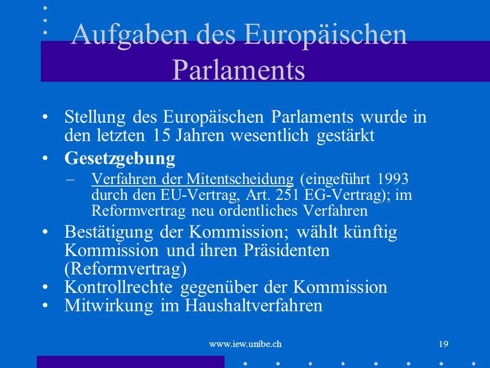 www.iew.unibe.ch19 Aufgaben des Europäischen Parlaments Stellung des Europäischen Parlaments wurde in den letzten 15 Jahren wesentlich gestärkt Gesetz