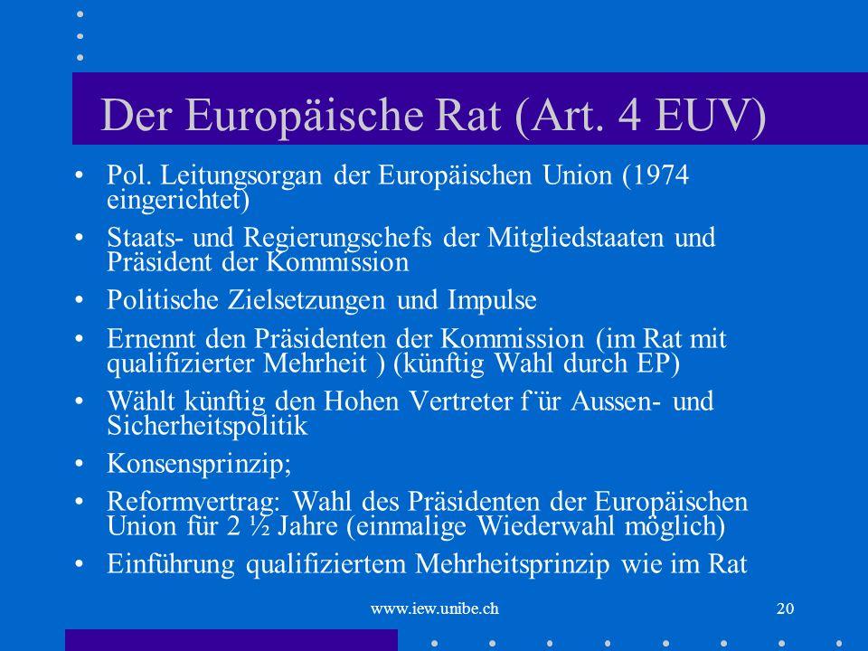 www.iew.unibe.ch20 Der Europäische Rat (Art. 4 EUV) Pol. Leitungsorgan der Europäischen Union (1974 eingerichtet) Staats- und Regierungschefs der Mitg