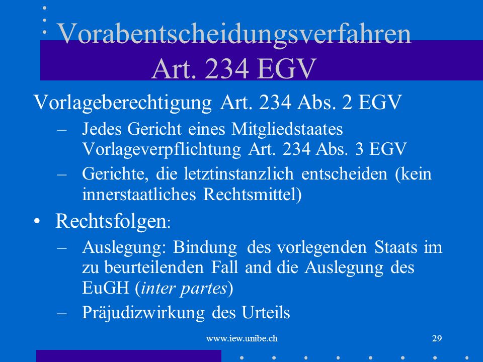 www.iew.unibe.ch29 Vorabentscheidungsverfahren Art. 234 EGV Vorlageberechtigung Art. 234 Abs. 2 EGV –Jedes Gericht eines Mitgliedstaates Vorlageverpfl