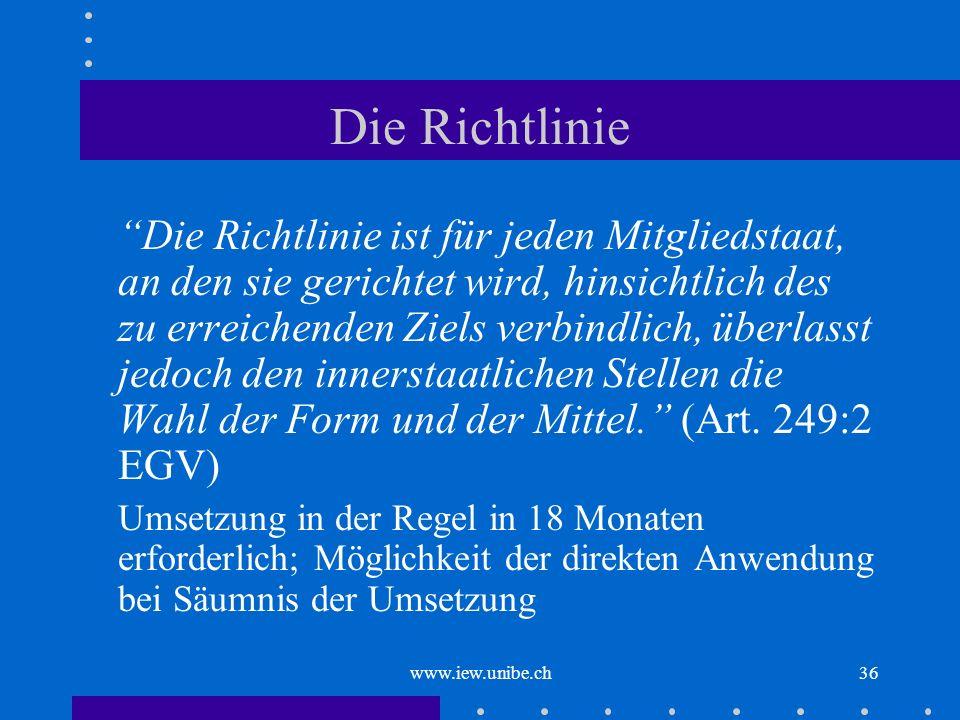 www.iew.unibe.ch36 Die Richtlinie Die Richtlinie ist für jeden Mitgliedstaat, an den sie gerichtet wird, hinsichtlich des zu erreichenden Ziels verbin
