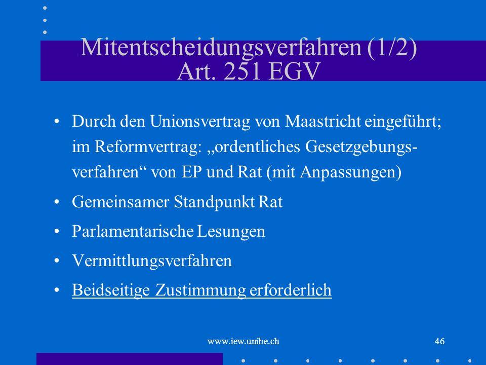 www.iew.unibe.ch46 Mitentscheidungsverfahren (1/2) Art. 251 EGV Durch den Unionsvertrag von Maastricht eingeführt; im Reformvertrag: ordentliches Gese