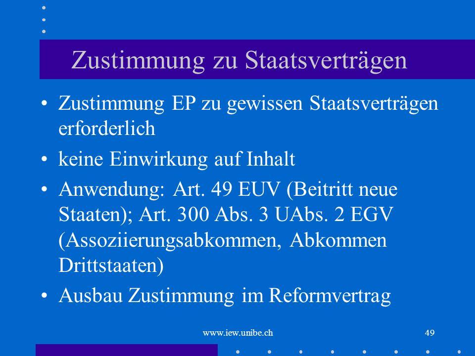 www.iew.unibe.ch49 Zustimmung zu Staatsverträgen Zustimmung EP zu gewissen Staatsverträgen erforderlich keine Einwirkung auf Inhalt Anwendung: Art. 49