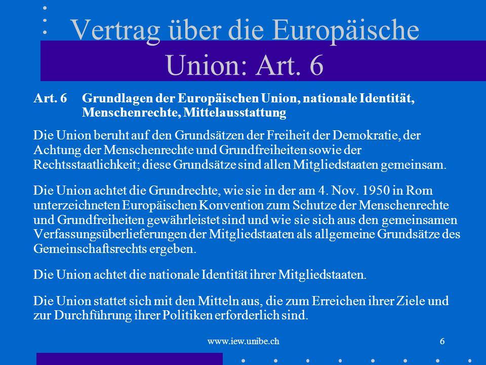 www.iew.unibe.ch6 Vertrag über die Europäische Union: Art. 6 Art. 6 Grundlagen der Europäischen Union, nationale Identität, Menschenrechte, Mittelauss