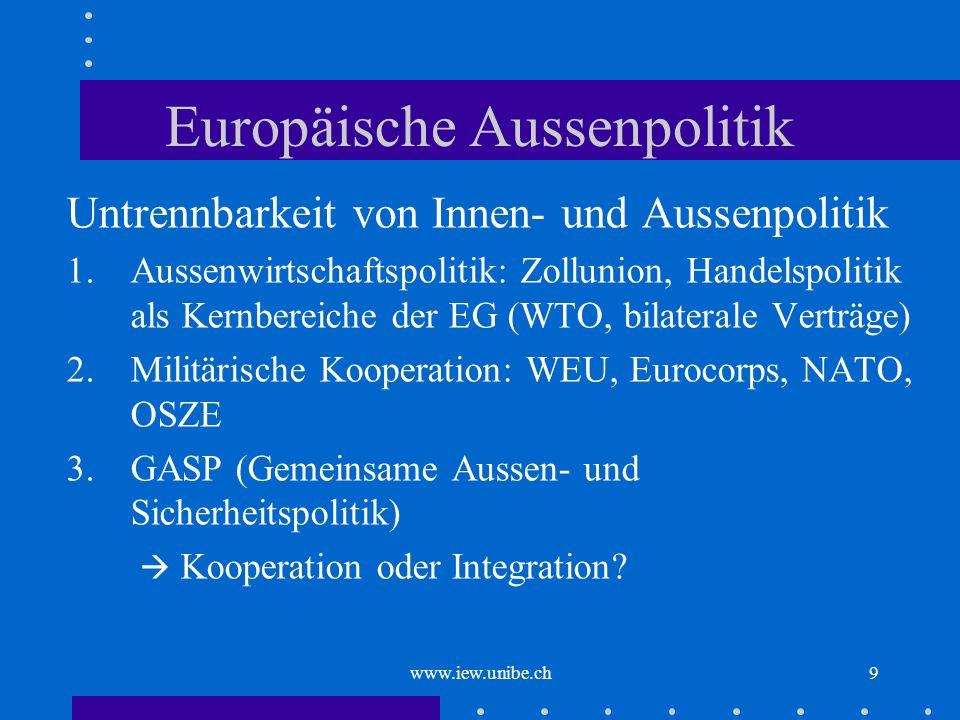 www.iew.unibe.ch9 Europäische Aussenpolitik Untrennbarkeit von Innen- und Aussenpolitik 1.Aussenwirtschaftspolitik: Zollunion, Handelspolitik als Kern