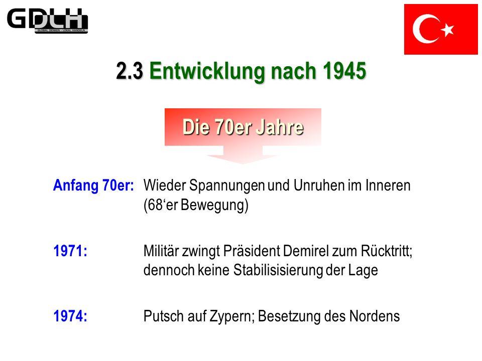 1960: Militärputsch am 27.Mai 1961: Verabschiedung einer liberalen Verfassung; Abschaffung des Senats 1964: Ankara-Abkommen zwischen Türkei & EWG 2.3