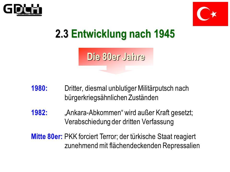 Mitte 70er: Türkei verstärkt Bemühungen der EG-Annäherung Ende 70er: Wieder Unruhen durch soziale und wirtschaftliche Krisen (Ölkrise, PKK-Terror) 2.3