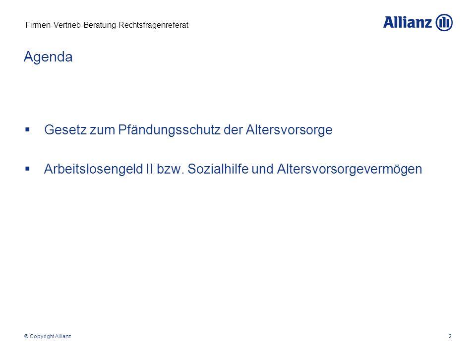 Firmen-Vertrieb-Beratung-Rechtsfragenreferat © Copyright Allianz13 Beispiel: Gläubiger pfändet bei einem ledigen Schuldner 1.