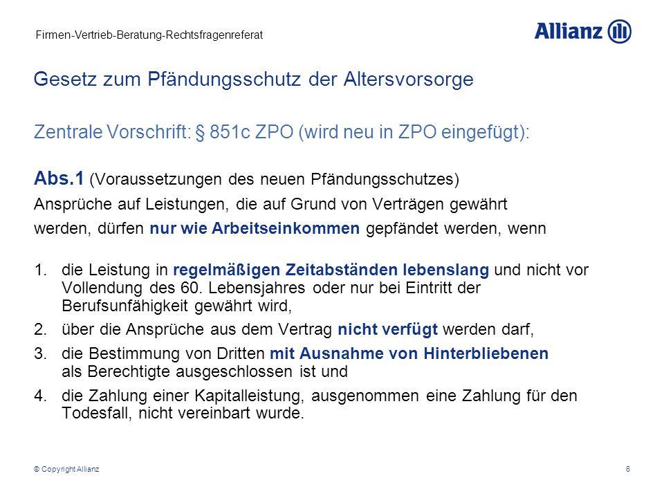 Firmen-Vertrieb-Beratung-Rechtsfragenreferat © Copyright Allianz17 Arbeitslosengeld II: Auf das Arbeitslosengeld II wird Vermögen angerechnet, wenn dieses verwert- bar ist (§ 12 Absatz 1 SGB II) BAV: i.
