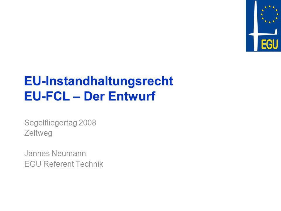 EU-Instandhaltungsrecht EU-FCL – Der Entwurf Segelfliegertag 2008 Zeltweg Jannes Neumann EGU Referent Technik