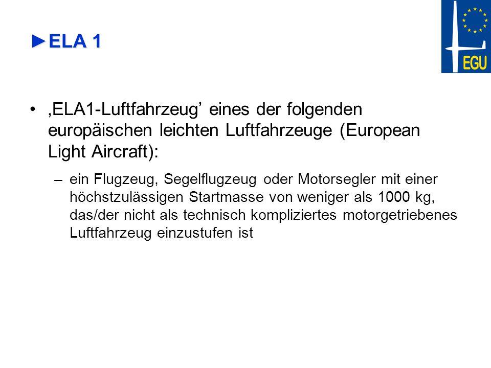 ELA 1ELA 1 ELA1-Luftfahrzeug eines der folgenden europäischen leichten Luftfahrzeuge (European Light Aircraft): –ein Flugzeug, Segelflugzeug oder Moto