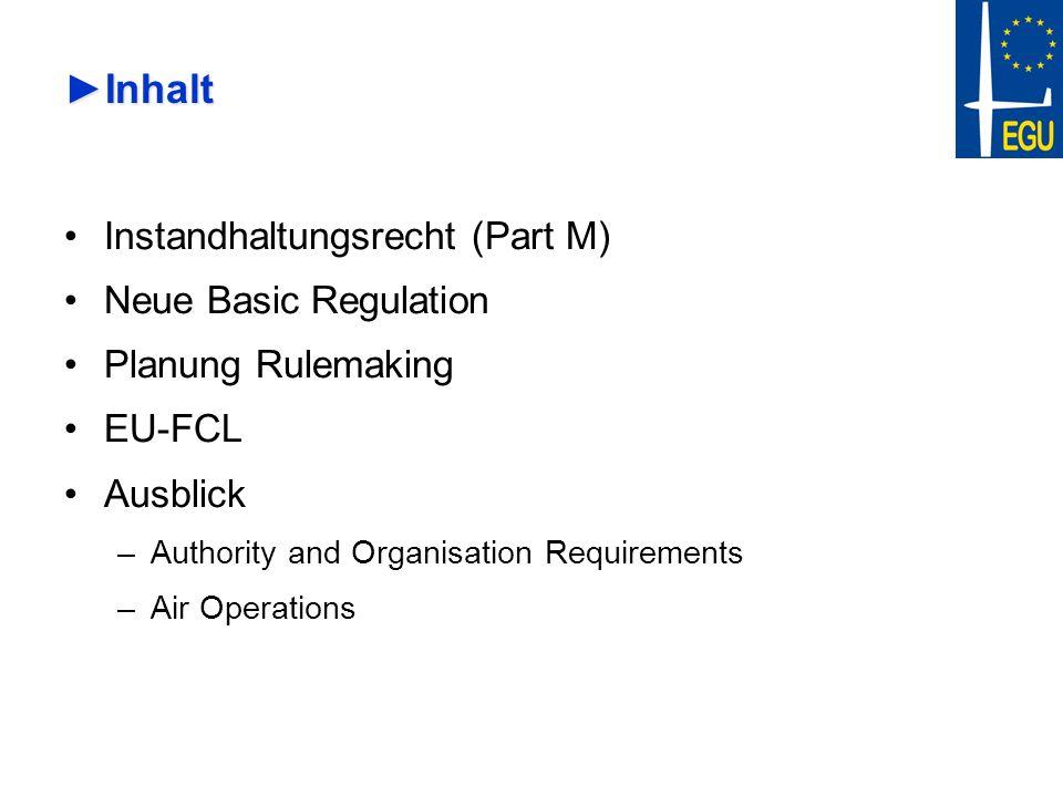 InhaltInhalt Instandhaltungsrecht (Part M) Neue Basic Regulation Planung Rulemaking EU-FCL Ausblick –Authority and Organisation Requirements –Air Oper