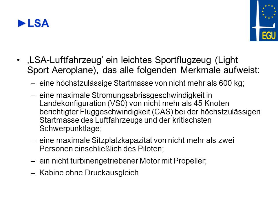 LSALSA LSA-Luftfahrzeug ein leichtes Sportflugzeug (Light Sport Aeroplane), das alle folgenden Merkmale aufweist: –eine höchstzulässige Startmasse von