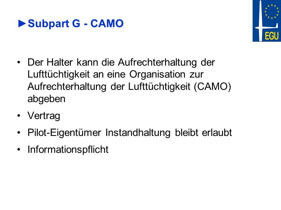 Subpart G – CAMO plusSubpart G – CAMO plus Eine CAMO plus –hat das Privileg auch Jahresnachprüfungen durchzuführen –und Instandhaltungsprogramme zu genehmigen