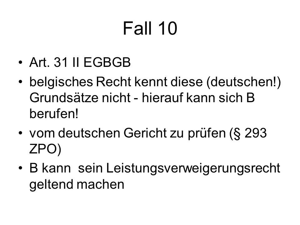Fall 10 Art. 31 II EGBGB belgisches Recht kennt diese (deutschen!) Grundsätze nicht - hierauf kann sich B berufen! vom deutschen Gericht zu prüfen (§