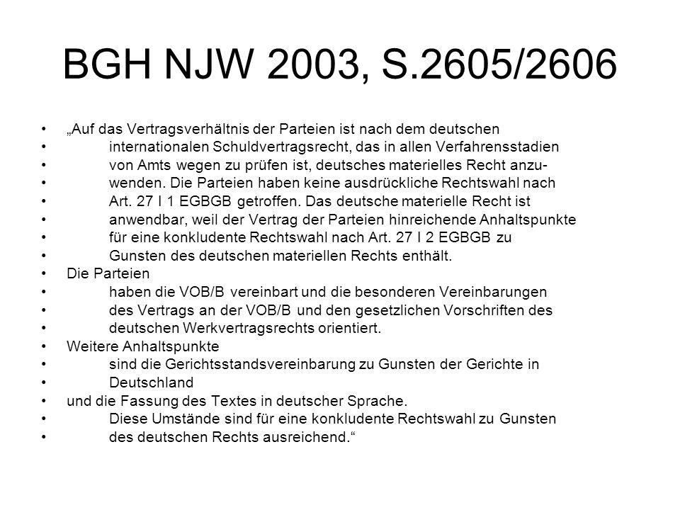 BGH NJW 2003, S.2605/2606 Auf das Vertragsverhältnis der Parteien ist nach dem deutschen internationalen Schuldvertragsrecht, das in allen Verfahrenss