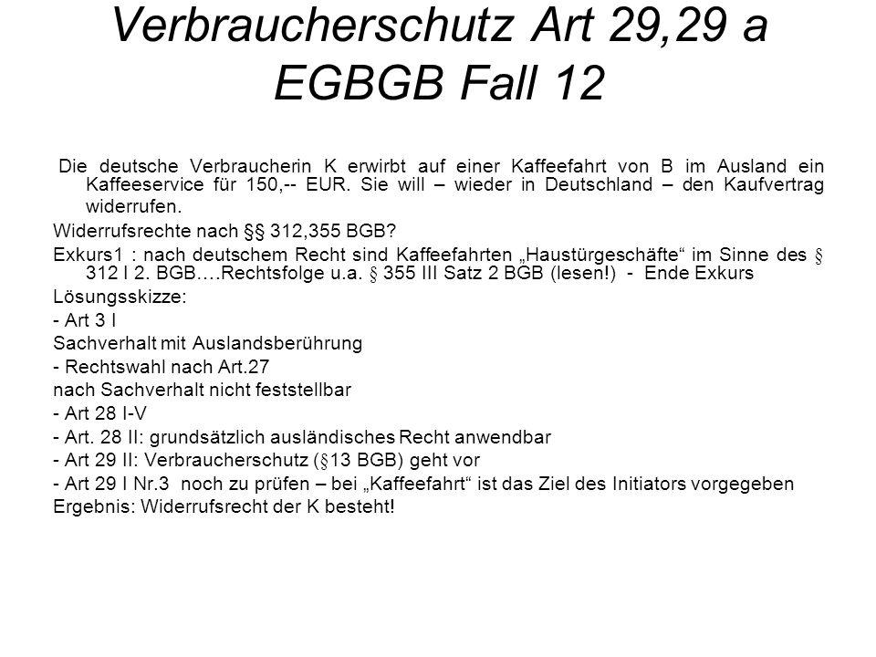 Verbraucherschutz Art 29,29 a EGBGB Fall 12 Die deutsche Verbraucherin K erwirbt auf einer Kaffeefahrt von B im Ausland ein Kaffeeservice für 150,-- E