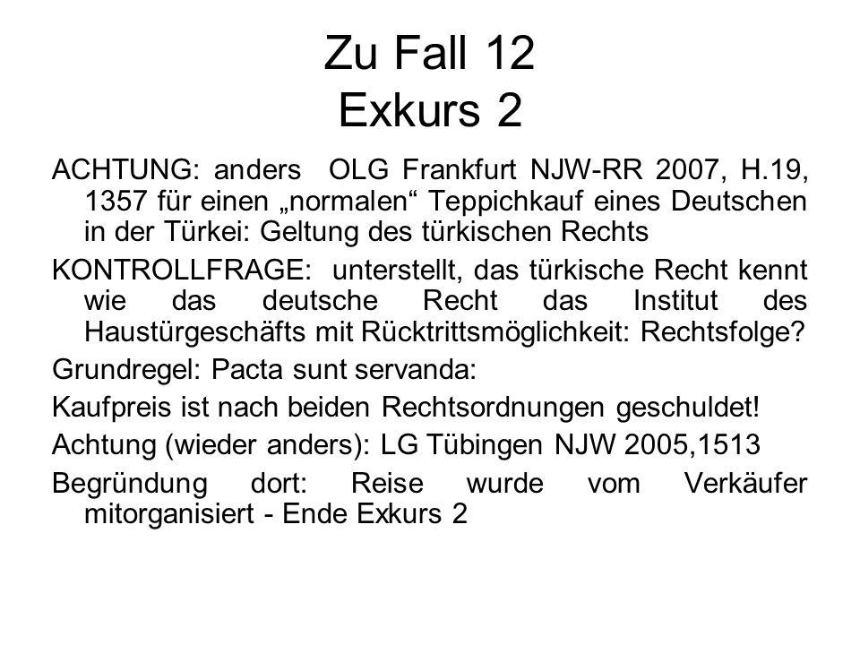 Zu Fall 12 Exkurs 2 ACHTUNG: anders OLG Frankfurt NJW-RR 2007, H.19, 1357 für einen normalen Teppichkauf eines Deutschen in der Türkei: Geltung des tü