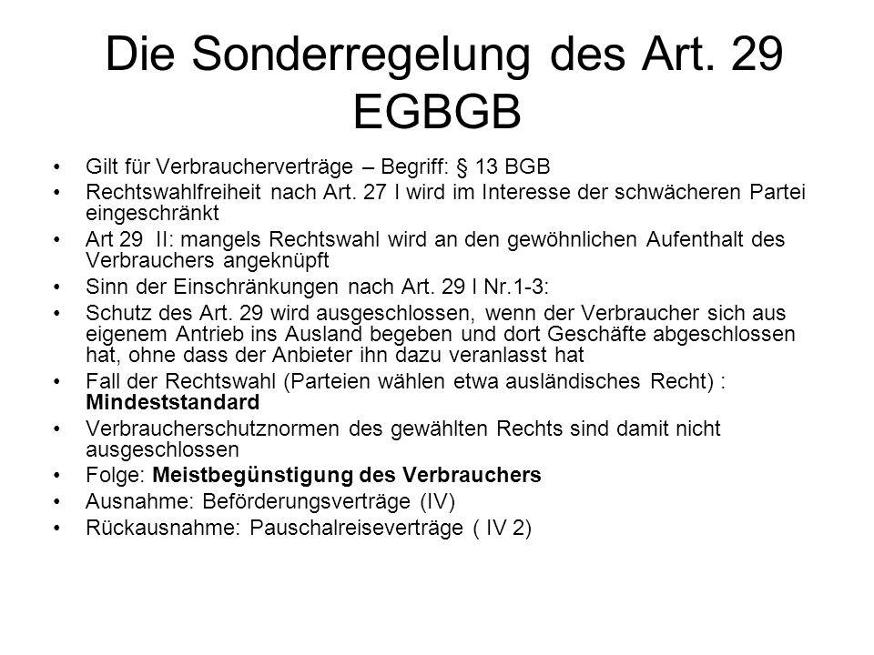 Die Sonderregelung des Art. 29 EGBGB Gilt für Verbraucherverträge – Begriff: § 13 BGB Rechtswahlfreiheit nach Art. 27 I wird im Interesse der schwäche