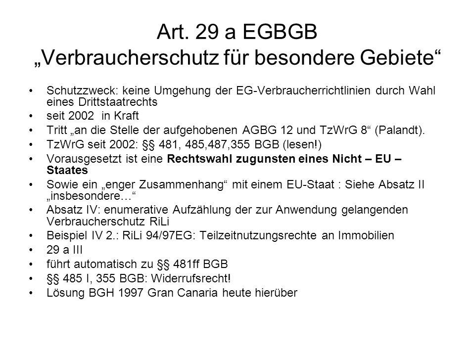 Art. 29 a EGBGB Verbraucherschutz für besondere Gebiete Schutzzweck: keine Umgehung der EG-Verbraucherrichtlinien durch Wahl eines Drittstaatrechts se
