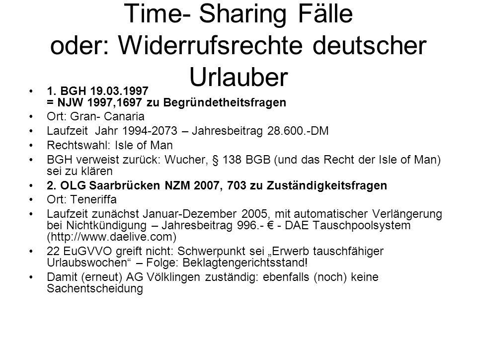 Time- Sharing Fälle oder: Widerrufsrechte deutscher Urlauber 1. BGH 19.03.1997 = NJW 1997,1697 zu Begründetheitsfragen Ort: Gran- Canaria Laufzeit Jah