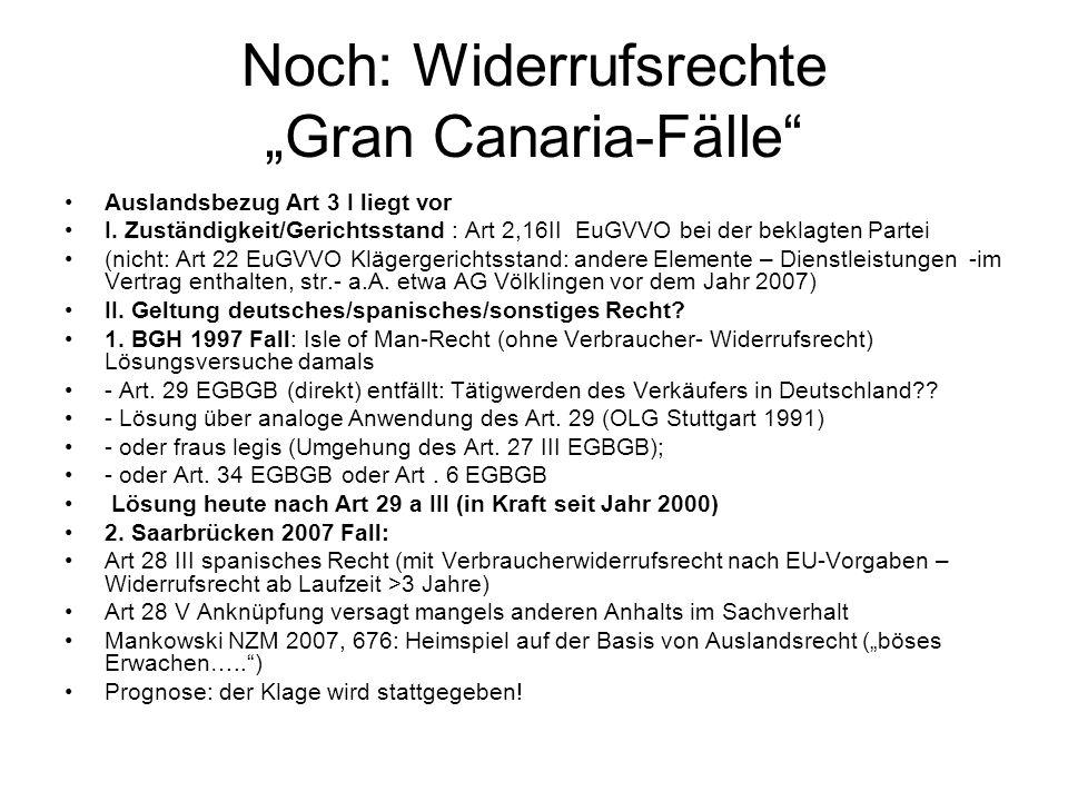 Noch: Widerrufsrechte Gran Canaria-Fälle Auslandsbezug Art 3 I liegt vor I. Zuständigkeit/Gerichtsstand : Art 2,16II EuGVVO bei der beklagten Partei (