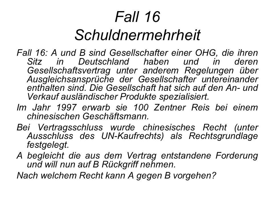 Fall 16 Schuldnermehrheit Fall 16: A und B sind Gesellschafter einer OHG, die ihren Sitz in Deutschland haben und in deren Gesellschaftsvertrag unter