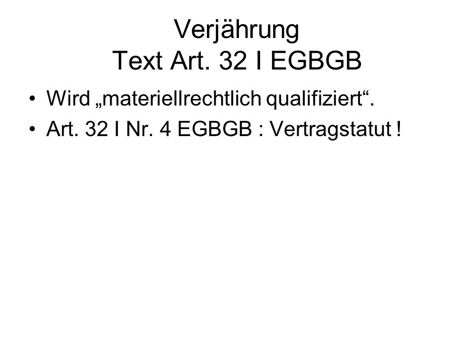 Verjährung Text Art. 32 I EGBGB Wird materiellrechtlich qualifiziert. Art. 32 I Nr. 4 EGBGB : Vertragstatut !