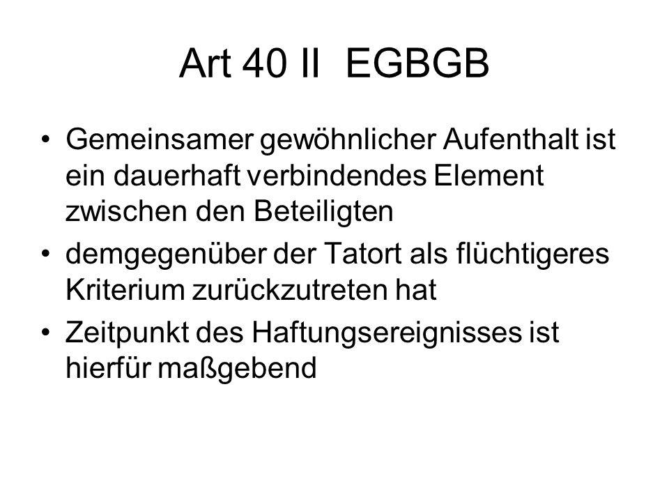 Art 40 II EGBGB Gemeinsamer gewöhnlicher Aufenthalt ist ein dauerhaft verbindendes Element zwischen den Beteiligten demgegenüber der Tatort als flücht