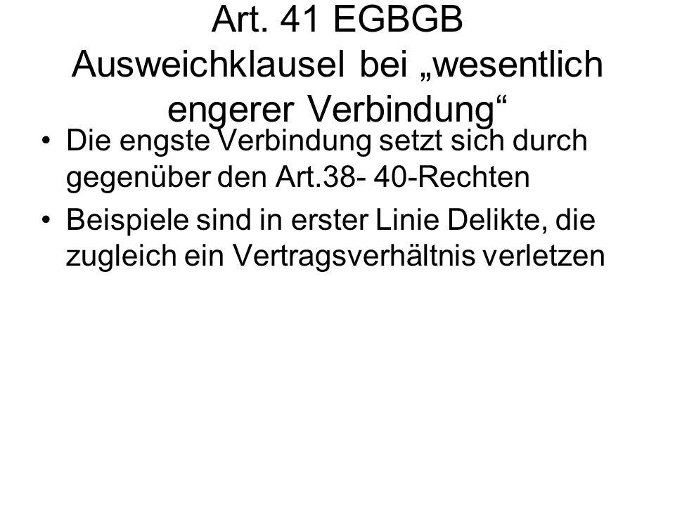 Art. 41 EGBGB Ausweichklausel bei wesentlich engerer Verbindung Die engste Verbindung setzt sich durch gegenüber den Art.38- 40-Rechten Beispiele sind