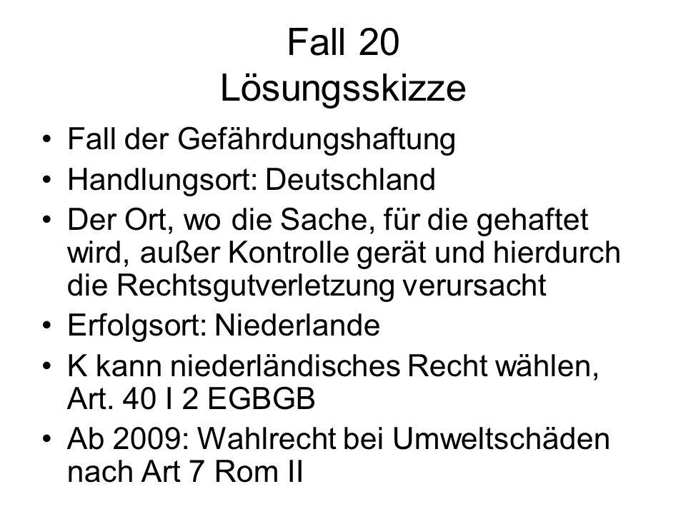 Fall 20 Lösungsskizze Fall der Gefährdungshaftung Handlungsort: Deutschland Der Ort, wo die Sache, für die gehaftet wird, außer Kontrolle gerät und hi