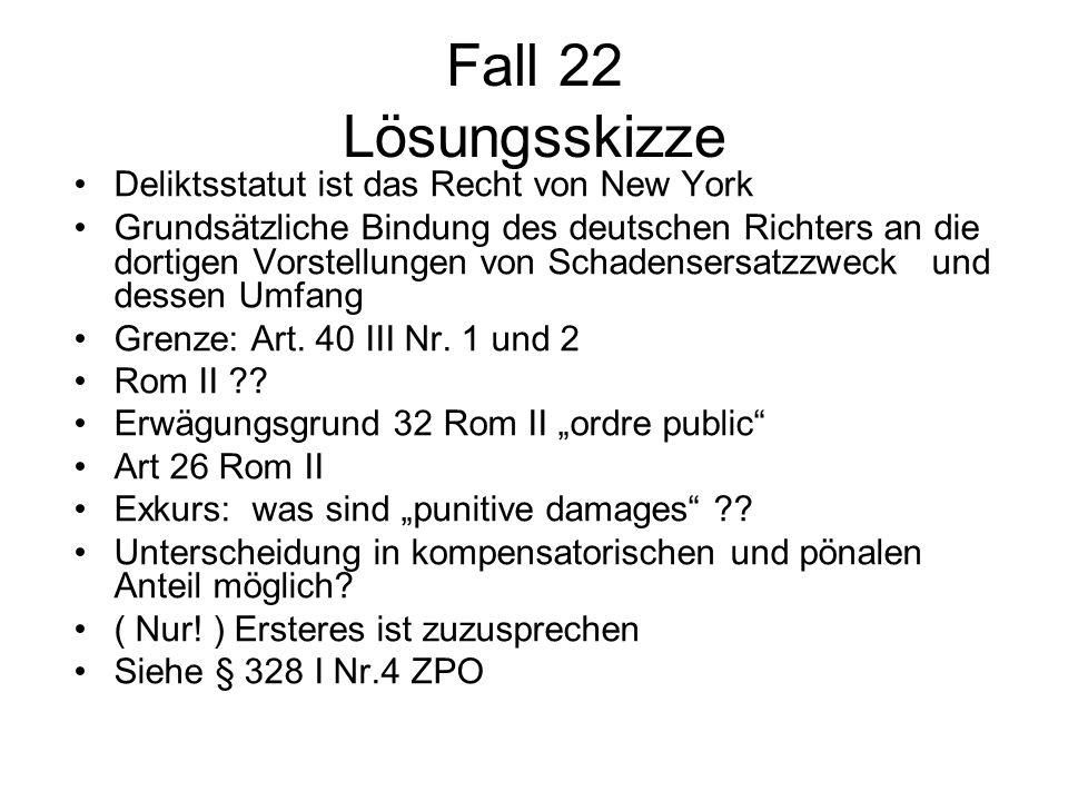 Fall 22 Lösungsskizze Deliktsstatut ist das Recht von New York Grundsätzliche Bindung des deutschen Richters an die dortigen Vorstellungen von Schaden