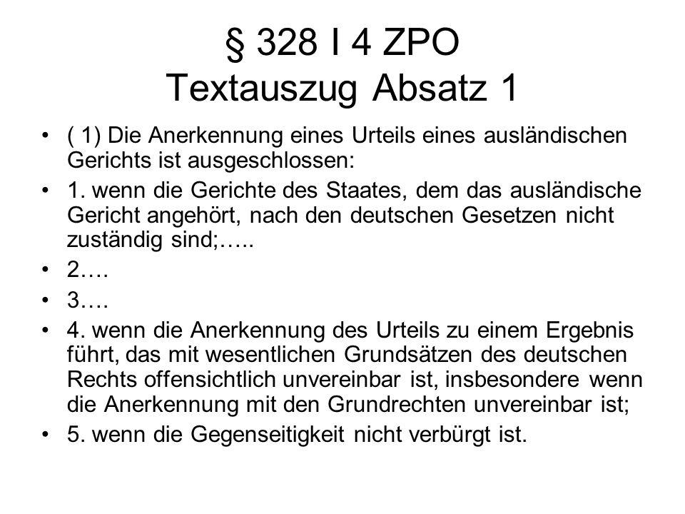 § 328 I 4 ZPO Textauszug Absatz 1 ( 1) Die Anerkennung eines Urteils eines ausländischen Gerichts ist ausgeschlossen: 1. wenn die Gerichte des Staates