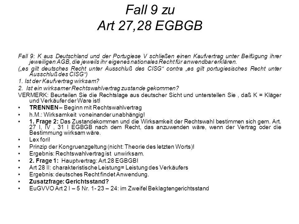 Fall 9 zu Art 27,28 EGBGB Fall 9: K aus Deutschland und der Portugiese V schließen einen Kaufvertrag unter Beifügung ihrer jeweiligen AGB, die jeweils