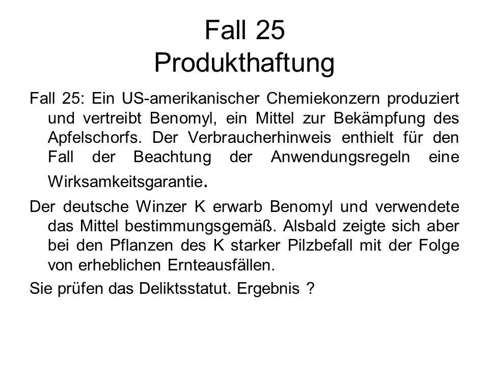 Fall 25 Produkthaftung Fall 25: Ein US-amerikanischer Chemiekonzern produziert und vertreibt Benomyl, ein Mittel zur Bekämpfung des Apfelschorfs. Der