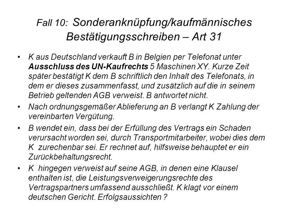 Fall 10: Sonderanknüpfung/kaufmännisches Bestätigungsschreiben – Art 31 K aus Deutschland verkauft B in Belgien per Telefonat unter Ausschluss des UN-