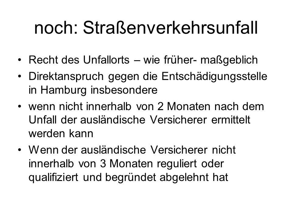 noch: Straßenverkehrsunfall Recht des Unfallorts – wie früher- maßgeblich Direktanspruch gegen die Entschädigungsstelle in Hamburg insbesondere wenn n