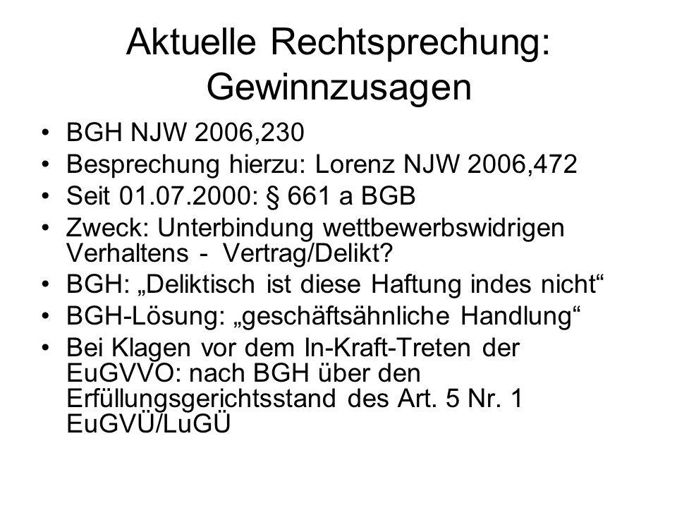 Aktuelle Rechtsprechung: Gewinnzusagen BGH NJW 2006,230 Besprechung hierzu: Lorenz NJW 2006,472 Seit 01.07.2000: § 661 a BGB Zweck: Unterbindung wettb