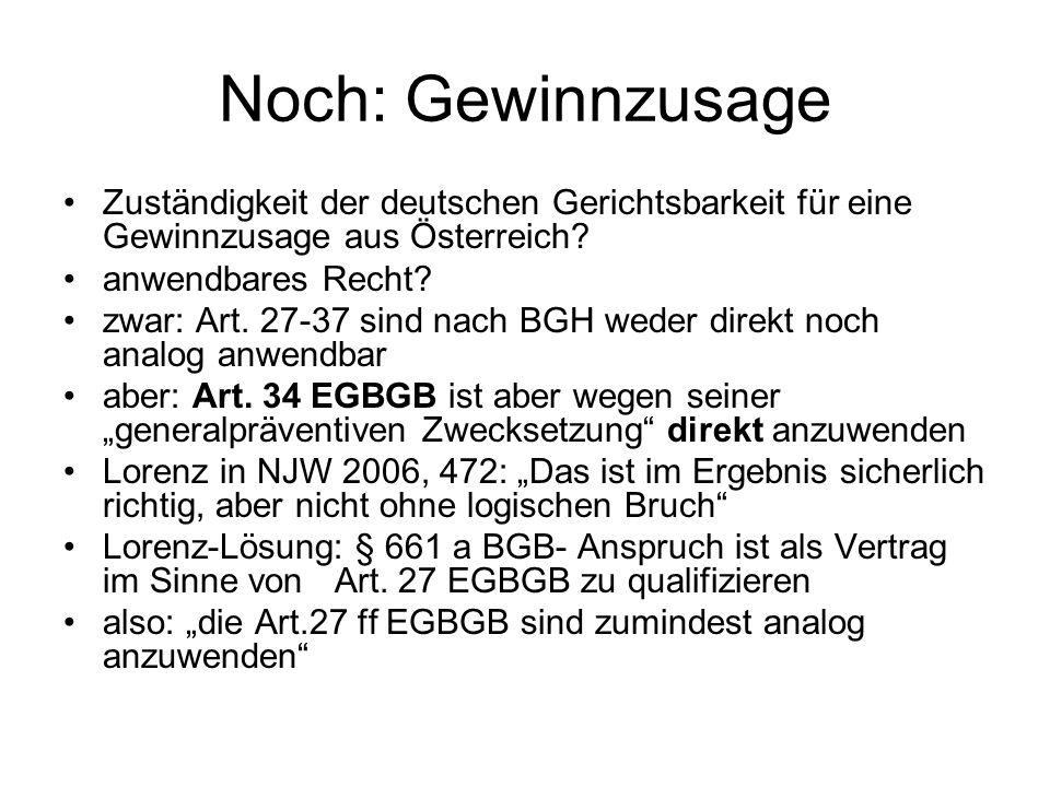 Noch: Gewinnzusage Zuständigkeit der deutschen Gerichtsbarkeit für eine Gewinnzusage aus Österreich? anwendbares Recht? zwar: Art. 27-37 sind nach BGH